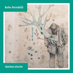 Anime storte - Vinile LP di Bobo Rondelli