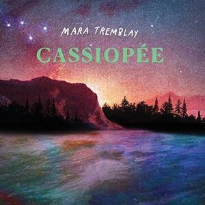 Cassiopee - Vinile LP di Mara Tremblay