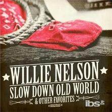 Slow Down Old World & Other Favorites - CD Audio di Willie Nelson