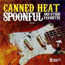 Spoonful & Other Favorites - CD Audio di Canned Heat