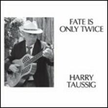 Fate Is Only Twice - Vinile LP di Harry Taussig