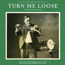 Turn Me Loose. Outsiders of Old-Time Music - Vinile LP