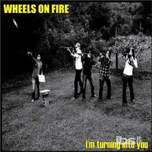 I'm Turning Into You - Vinile 7'' di Wheels on Fire
