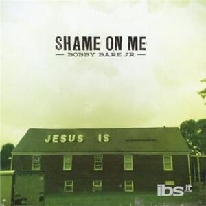 Shame On Me - Vinile 7'' di Bobby Bare Jr.