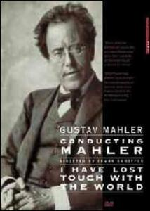 Gustav Mahler. Conducting Mahler. I Have Lost Touch With The World di Frank Scheffer - DVD