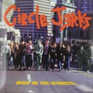 Wild in the Streets - Vinile LP di Circle Jerks
