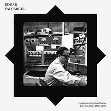 Composiciones electronicas para los Andes 1967-2006 - Vinile LP di Edgar Valcárcel