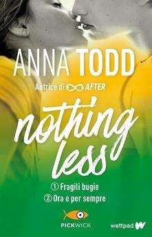 Fragili bugie-Ora e per sempre. Nothing less - Anna Todd - copertina