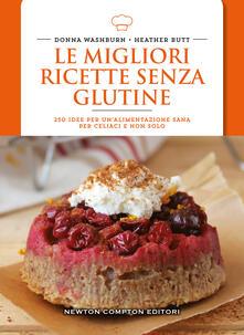 Le migliori ricette senza glutine. 250 idee per un'alimentazione sana per celiaci e non solo - Donna Washburn,Heather Butt - copertina