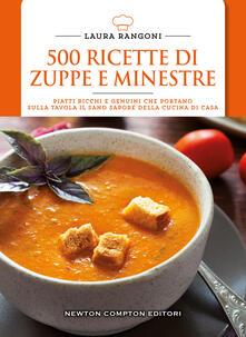 500 ricette di zuppe e minestre. Piatti ricchi e genuini che portano sulla tavola il sano sapore della cucina - Laura Rangoni - copertina
