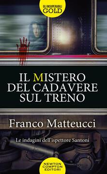 Il mistero del cadavere sul treno. Le indagini dell'ispettore Santoni - Franco Matteucci - copertina