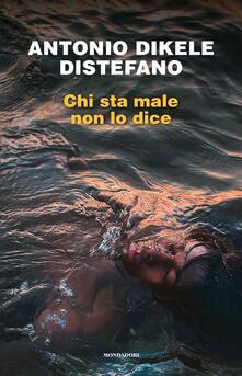 Chi sta male non lo dice - Antonio Dikele Distefano - copertina