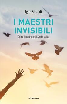 I maestri invisibili. Come incontrare gli Spiriti guida - Igor Sibaldi - copertina