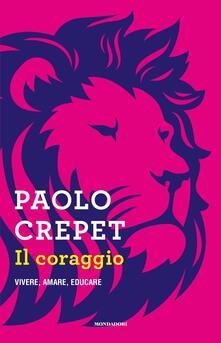 Il coraggio. Vivere, amare, educare - Paolo Crepet - copertina