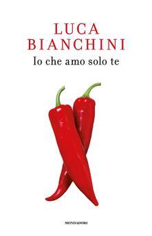 Io che amo solo te - Luca Bianchini - copertina