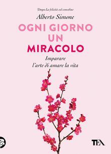 Ogni giorno un miracolo. Imparare l'arte di amare la vita. Copia autografata con ex libris - Alberto Simone - copertina