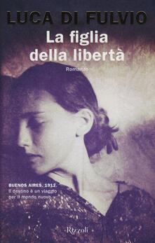 La figlia della libertà. Copia autografata - Luca Di Fulvio - copertina
