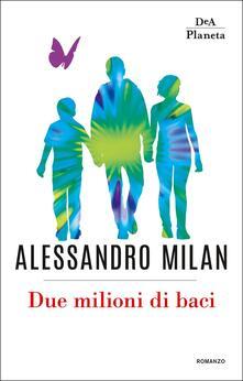 Due milioni di baci. Copia autografata - Alessandro Milan - copertina