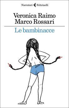 Le bambinacce. Copia autografata - Veronica Raimo,Marco Rossari - copertina
