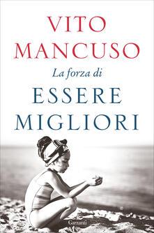 La forza di essere migliori. Copia autografata - Vito Mancuso - copertina
