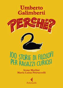 Perché? 100 storie di filosofi per ragazzi curiosi. Copia autografata - Umberto Galimberti,Irene Merlini,Maria Luisa Petruccelli - copertina