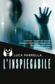 L' inspiegabile. Copia autografata - Luca Parrella - copertina