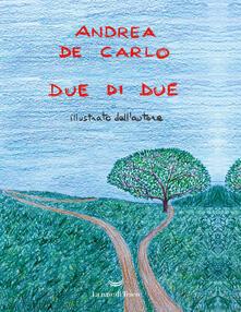 Due di due. Copia autografata - Andrea De Carlo - copertina