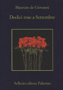 Dodici rose a Settembre. Copia autografata - Maurizio De Giovanni - copertina