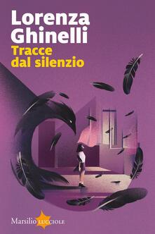 Tracce dal silenzio. Copia autografata - Lorenza Ghinelli - copertina