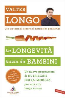 La longevità inizia da bambini. Un nuovo programma di nutrizione per la famiglia per una vita lunga e sana. Copia autografata - Valter Longo - copertina