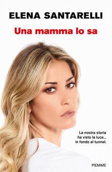 Una mamma lo sa. Copia autografata - Elena Santarelli - copertina