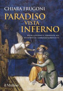 Paradiso vista Inferno. Buon governo e tirannide nel Medioevo di Ambrogio Lorenzetti. Ediz. a colori. Copia autografata - Chiara Frugoni - copertina