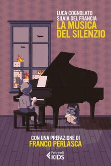 La musica del silenzio. Copia autografata - Luca Cognolato,Silvia Del Francia - copertina