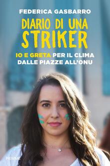 Diario di una striker. Io e Greta per il clima dalle piazze all'ONU. Copia autografata - Federica Gasbarro - copertina