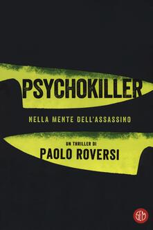 Psychokiller. Nella mente dell'assassino. Copia autografata - Paolo Roversi - copertina