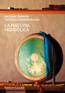 La macchia mongolica. Copia autografata - Massimo Zamboni,Caterina Zamboni Russia - copertina