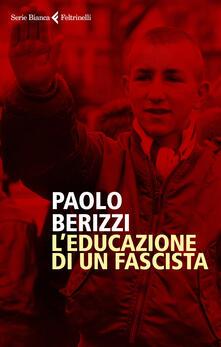 L' educazione di un fascista. Copia autografata - Paolo Berizzi - copertina