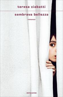Sembrava bellezza, Teresa Ciabatti (Mondadori)