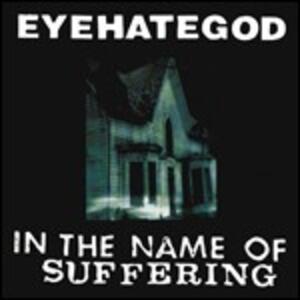In the Name of Suffering - Vinile LP di Eyehategod