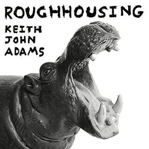 Roughhousing - Vinile LP di Keith John Adams