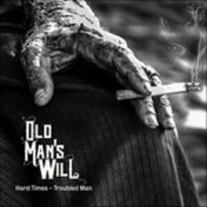 Hard Times - Troubled Man - Vinile LP di Old Man's Will