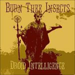Droid Intelligence - Vinile LP di Burn Thee Insects