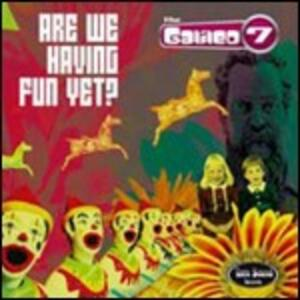 Are We Having Fun Yet? - Vinile LP di Galileo 7