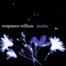 Anchor - Vinile LP di Trespassers William