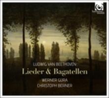 Lieder e Bagatelle - CD Audio di Ludwig van Beethoven,Werner Güra,Christoph Berner