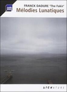 Melodies Lunatique - CD Audio di Franck Dadure