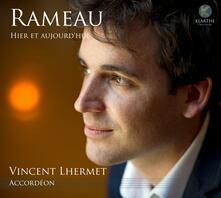 Hier & Aujourd'hui - CD Audio di Jean-Philippe Rameau,Vincent Lhermet