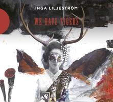 We Have Tigers - CD Audio di Inga Liljestrom