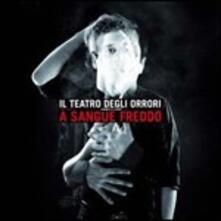 A sangue freddo - CD Audio di Teatro degli Orrori