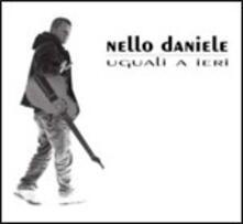 Uguali a ieri - CD Audio di Nello Daniele